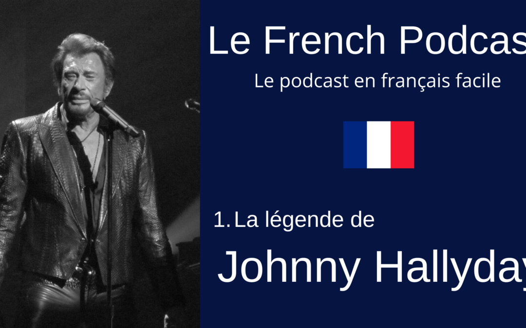 Le French Podcast n°1 : la légende de Johnny Hallyday